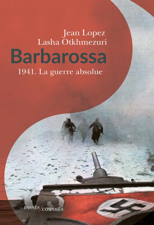 BARBAROSSA : 1941 LA GUERRE ABSOLUE