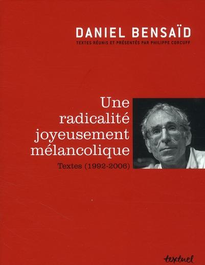 UNE RADICALITE JOYEUSEMENT MELANCOLIQUE (TEXTES 1992-2006)