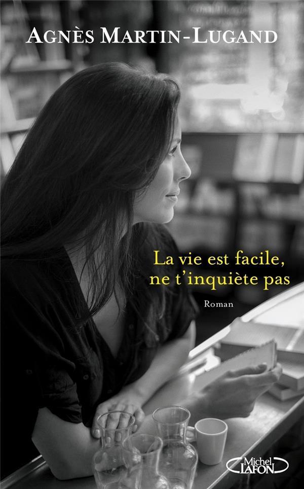 La vie est facile, ne t'inquiète pas / Agnès Martin-Lugand | Martin- Lugand, Agnès (1979-....)