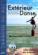 extérieur danse ; essai sur la danse dans l'espace public - Sylvie Clidiere, Alix De Morant