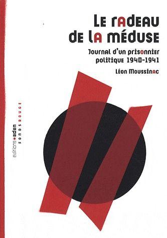 LE RADEAU DE LA MEDUSE, JOURNAL D'UN PRISONNIER POLITIQUE 1940-1941