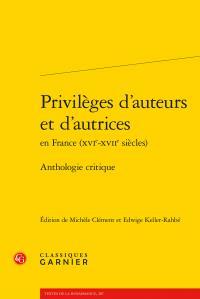 Privilèges d'auteurs et d'autrices en France (XVIe-XVIIe siècles) ; anthologie critique