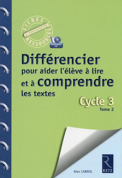 Différencier pour aider l'élève à lire et comprendre les textes t.2 cycle 3