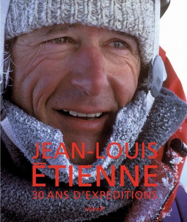 Jean-Louis Etienne ; 30 Ans D'Expeditions