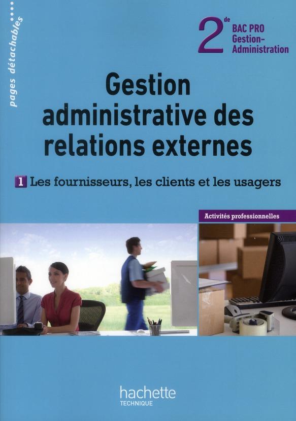 Gestion Administrative Des Relations Externes T.1 ; Les Fournisseurs, Les Clients Et Les Usagers ; 2nde ; Bac Pro Gestion-Administration ; Livre De L'Eleve