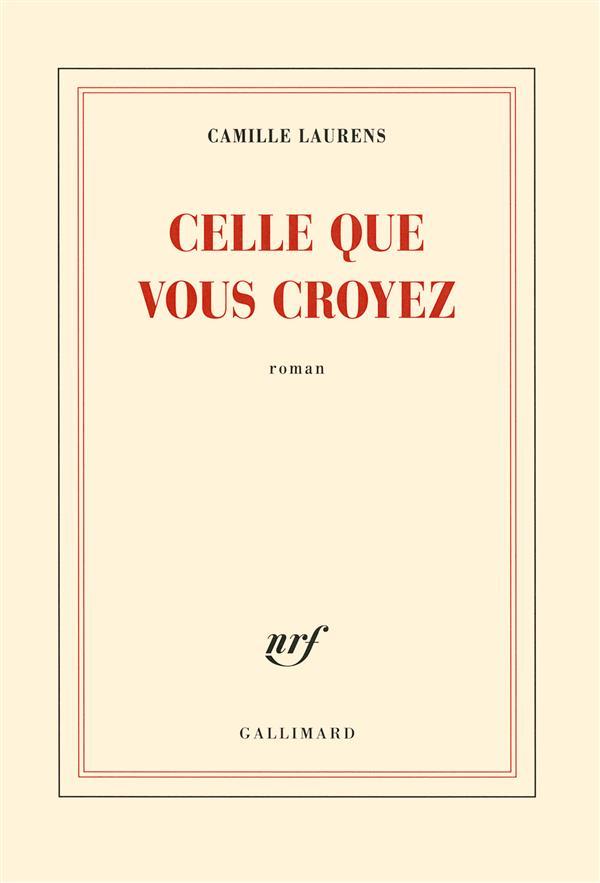 Celle que vous croyez / Camille Laurens | Laurens, Camille (1957-....)
