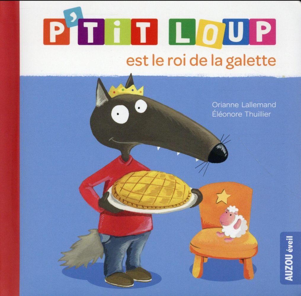 P'tit Loup est le roi de la galette / Orianne Lallemand | Lallemand, Orianne (1972-....). Auteur