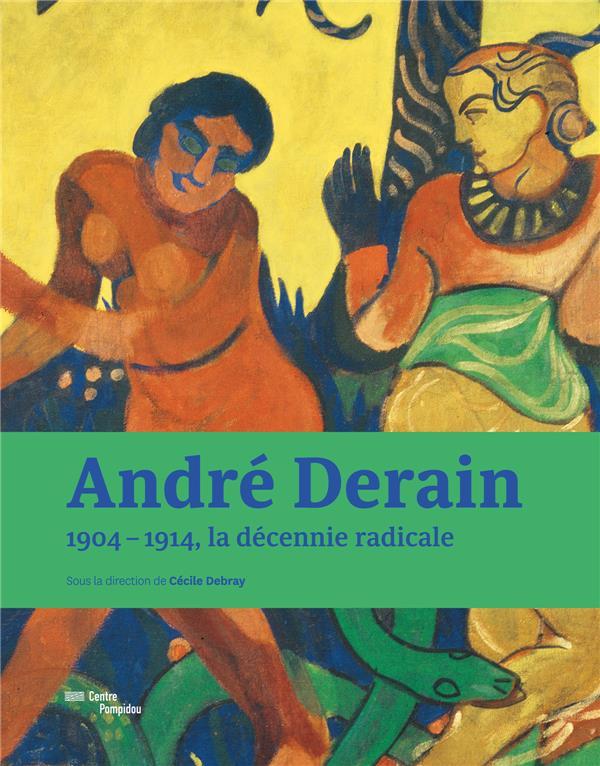 André derain ; 1904-1914, la décennie radicale