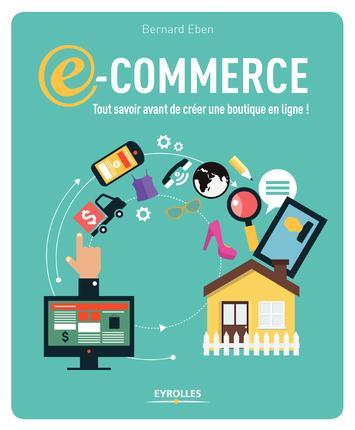 E-commerce : tout savoir avant de créer une boutique en ligne !   Eben, Bernard