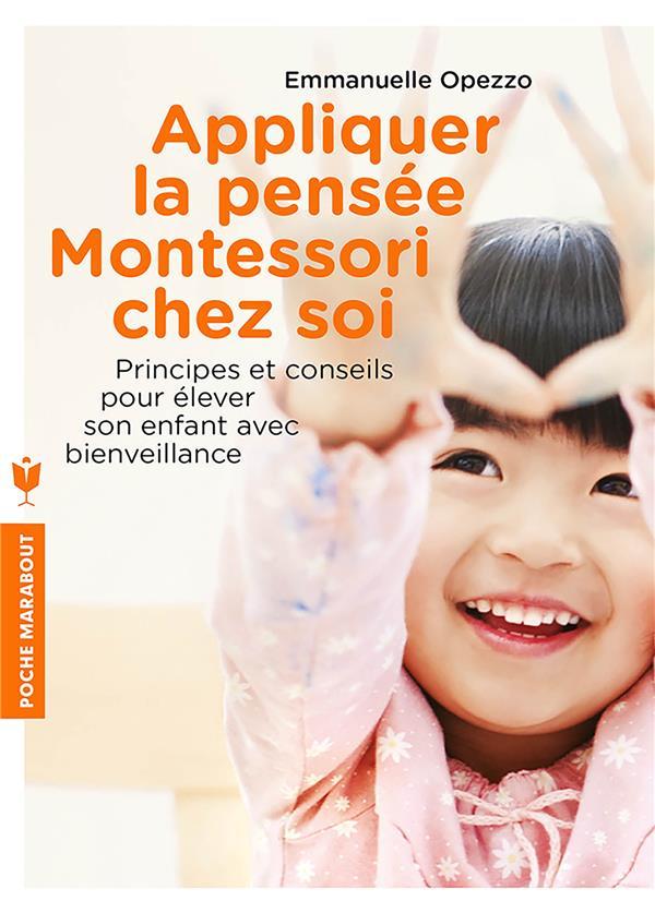 Appliquez la pensée montessori chez soi ; outils et conseils pour élever son enfant avec bienveillance