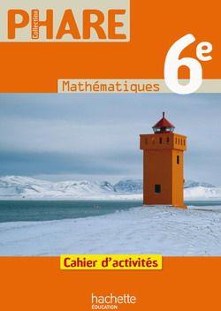 Phare; Mathematiques ; 6eme ; Cahier D'Activites (Edition 2009)