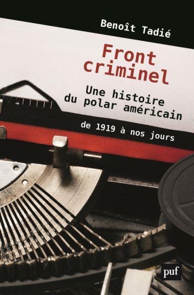 FRONT CRIMINEL : UNE HISTOIRE DU POLAR AMERICAIN (DE 1919 A NOS JOURS)