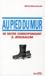 Couverture de Au pied du mur ; de notre correspondant à Jérusalem
