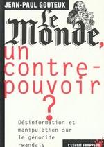 Couverture de Le Monde, Un Contre-Pouvoir ? Comment Avec D Autres Ce Journal A Brouille Deliberement L Information