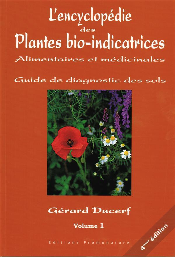 L'Encyclopedie Des Plantes Bio-Indicatrices Alimentaires Et Medicinales ; Guide De Diagnostics Des Sols T.1 (4e Edition)