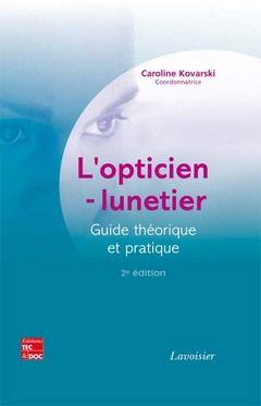 L'Opticien-Lunetier. Guide Theorique Et Pratique (2e Ed.)