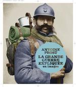 la grande guerre expliquée en images - Antoine Prost