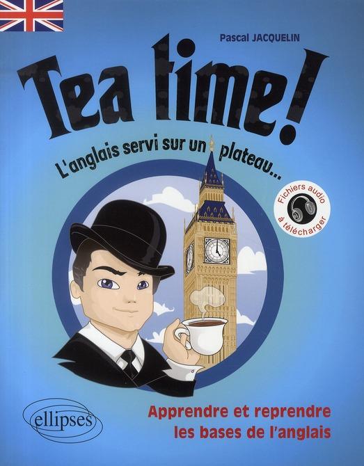Tea Time ! ; L'Anglais Servi Sur Un Plateau... ; Apprendre & Reprendre Les Bases De L'Anglais