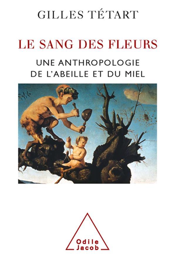 LE SANG DES FLEURS, UNE ANTHROPOLOGIE DE L'ABEILLE ET DU MIEL