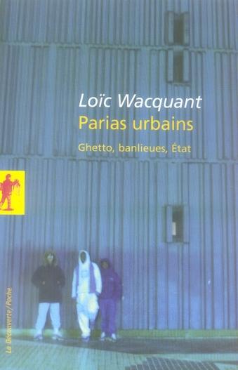 PARIAS URBAINS : GHETTO, BANLIEUES, ETAT