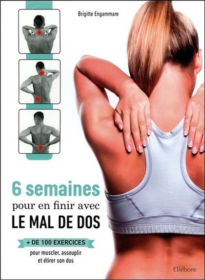 6 semaines pour en finir avec le mal de dos ; plus de 100 exercices pour muscler, assouplir et étirer son dos