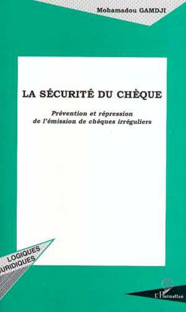 La Securite Du Cheque ; Prevention Et Repression De L'Emission De Cheques Irreguliers