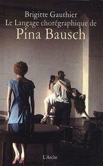 le langage chorégraphique de Pina Bausch - Brigitte Gauthier