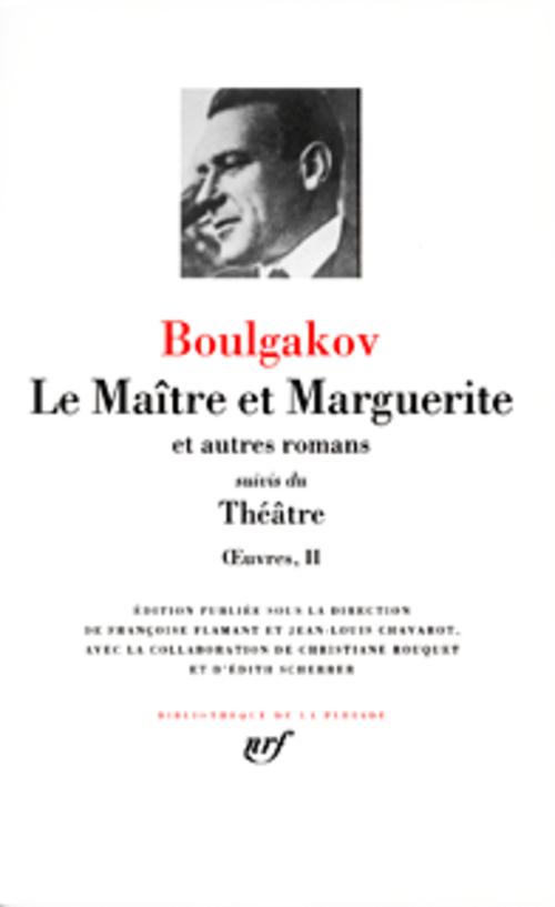 Oeuvres T.2 ; Le Maitre Et Marguerite, Et Autres Romans ; Theatre