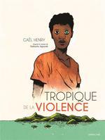Couverture de Tropique de la violence (D'après Le Roman De Nathacha Appanah)