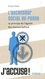 Couverture de L'ascenseur social en panne ; le principe de l'égalité des chances bafoué