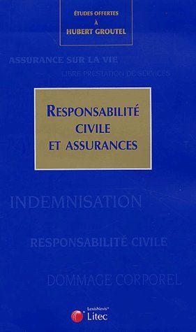 Responsabilite Civile Et Assurances. Etudes Offertes A Hubert Groutel