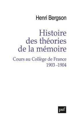 HISTOIRE DES THEORIES DE LA MEMOIRE : COURS AU COLLEGE DE FRANCE 1903-1904