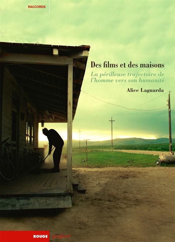 Des films et des maisons ; la périlleuse trajectoire de l'homme vers son humanité