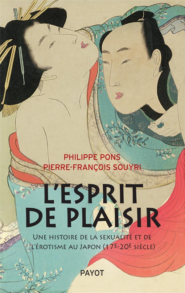 L'ESPRIT DE PLAISIR : UNE HISTOIRE DE LA SEXUALITE ET DE L'EROTISME AU JAPON