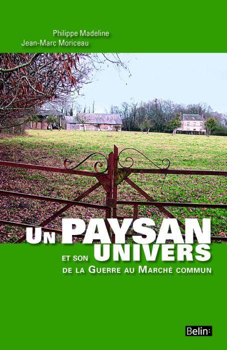 UN PAYSAN ET SON UNIVERS, DE LA GUERRE AU MARCHE COMMUN