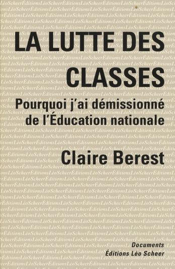 La lutte des classes : comment j'ai démissionné de l'Éducation nationale / Claire Berest   Berest, Claire (1982-....)