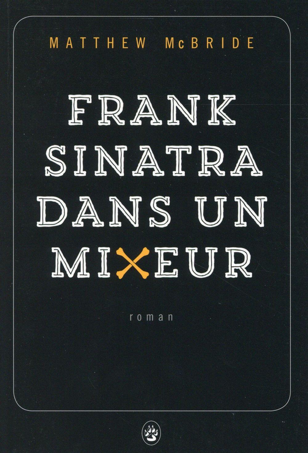 Frank Sinatra dans un mixeur : roman | McBride, Matthew. Auteur