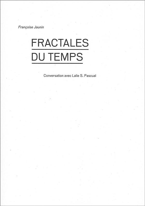 Fractales du temps ; conversation avec Lalie S. Pascual