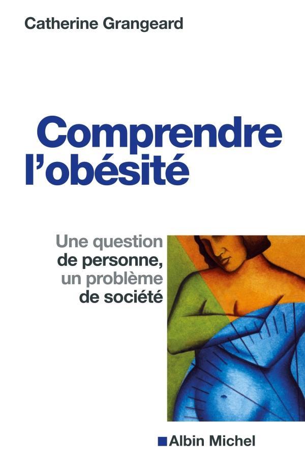 Comprendre L'Obesite ; Une Question De Personne, Un Probleme De Societe
