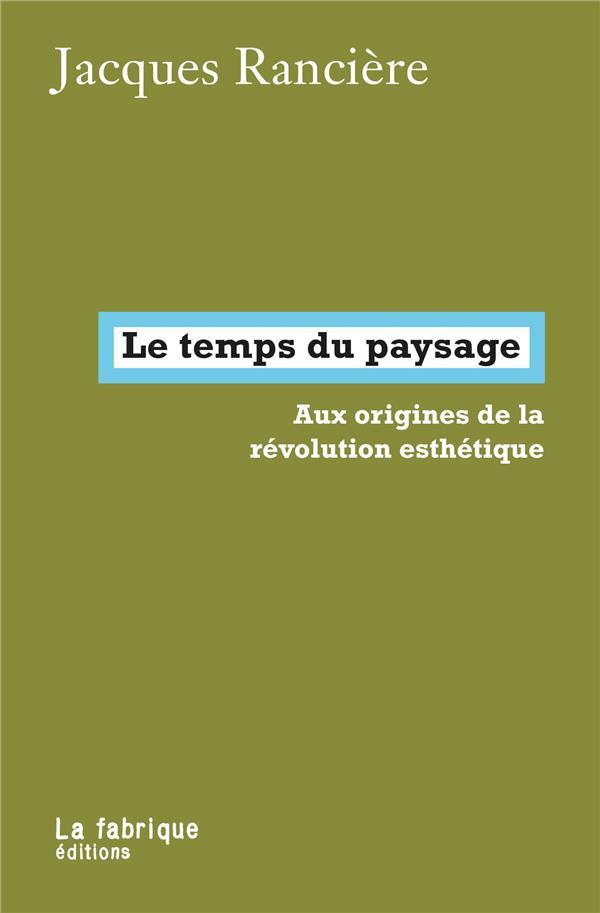 LE TEMPS DU PAYSAGE : AUX ORIGINES DE LA REVOLUTION ESTHETIQUE