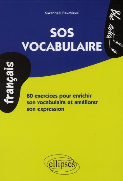 Sos Vocabulaire ; 800 Exercices Pour Enrichir Son Vocabulaire Et Ameliorer Son Expression