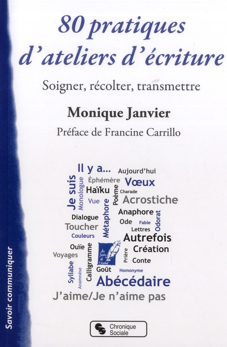 80 Pratiques D'Ateliers Ecriture ; Soigner, Recolter, Transmettre