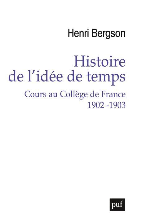 HISTOIRE DE L'IDEE DE TEMPS : COURS AU COLLEGE DE FRANCE 1902-1903