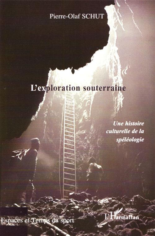 L'Exploration Souterraine ; Une Histoire Culturelle De La Speleologie
