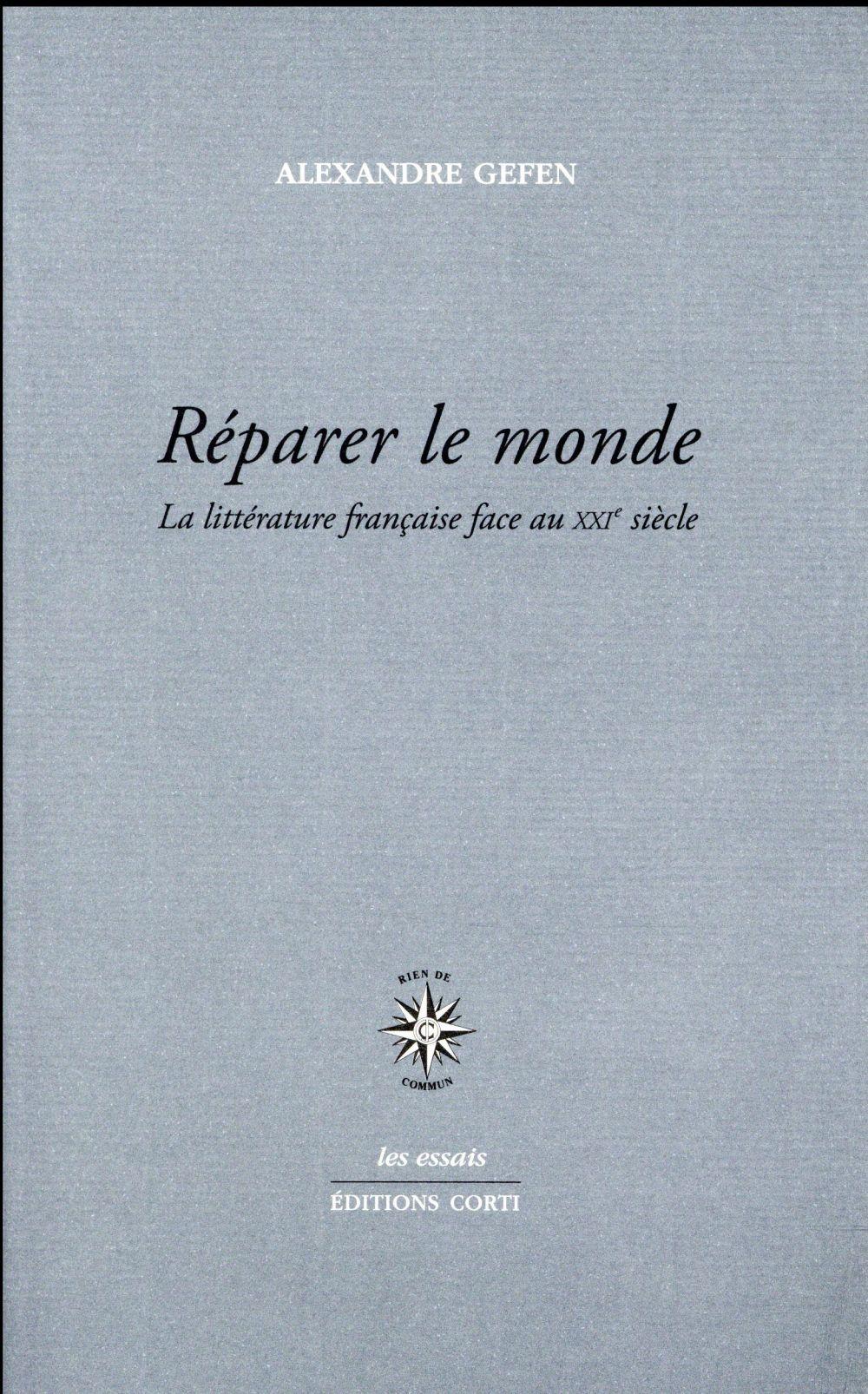 REPARER LE MONDE, LA LITTERATURE FRANCAISE FACE AU XXIE SIECLE