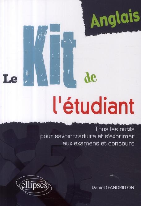 Anglais ; Le Kit De L'Etudiant ; Tous Les Outils Pour Savoir Traduire, S'Exprimer Aux Examens & Concours
