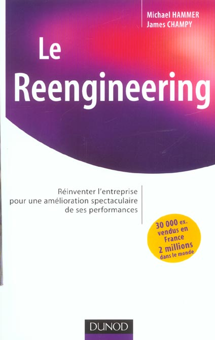 Le Reengineering - Reinventer L'Entreprise Pour Une Amelioration Spectaculaire De Ses Performances