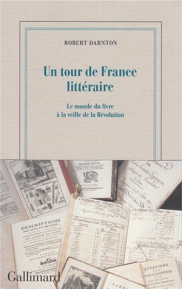 UN TOUR DE FRANCE LITTERAIRE : LE MONDE DU LIVRE A LA VEILLE DE LA REVOLUTION