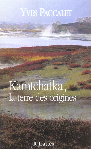 KAMTCHATKA LA TERRE DES ORIGINES