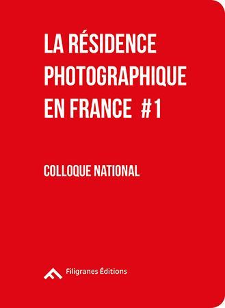 La résidence photographique en france t.1 ; colloque national